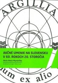 Akčné umenie na Slovensku v 60. rokoch 20. storočia Akcie Alexa Mlynarčika