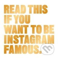 Read This if You Want to Be Instagram Famous - 11,49 €, porovnanie