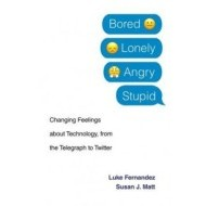 Bored, Lonely, Angry, Stupid: Changing Feelings about Technology, from the Telegraph to Twitter - cena, porovnanie