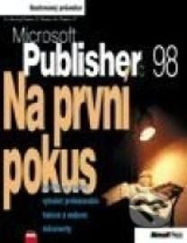 MS Publisher 98 Na první pokus - Naučte se snadno vytvářet profesionální tiskové a webové dokumenty