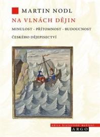 Na vlnách dějin minulost, přítomnost a budoucnost českého dějepisectví