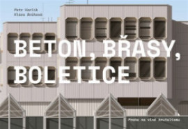 Beton, Břasy, Boletice / Praha na vlně brutalismu