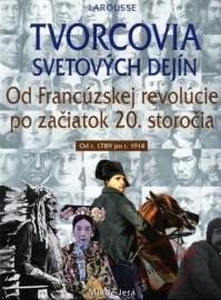 Tvorcovia svetových dejín - Od Francúzskej revolúcie po začiatok 20. storočia